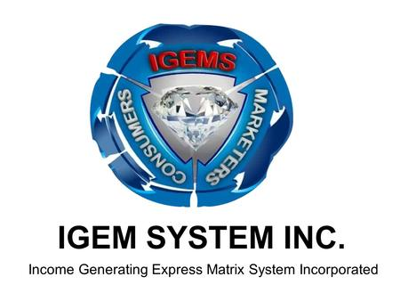 IGEM SYSTEM INC. Income Generating Express Matrix System Incorporated.