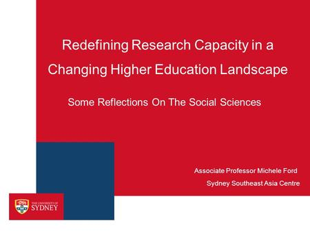 Redefining Research Capacity in a Changing Higher Education Landscape Sydney Southeast Asia Centre Associate Professor Michele Ford Some Reflections On.