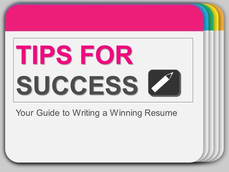Template TIPS FOR SUCCESS Your Guide to Writing a Winning Resume.