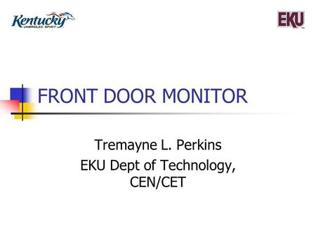 FRONT DOOR MONITOR Tremayne L. Perkins EKU Dept of Technology, CEN/CET.
