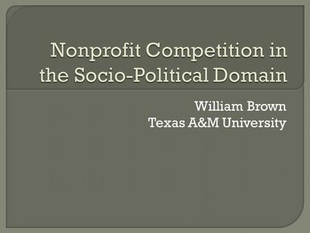 "William Brown Texas A&M University.  Defining the Operational Context  Perspectives on the ""problem""  Performance Objectives  Opportunities for Cooperation."