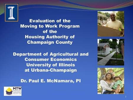 Evaluation of the Moving to Work Program of the Housing Authority of Champaign County Department of Agricultural and Consumer Economics University of Illinois.