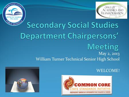 May 2, 2013 William Turner Technical Senior High School WELCOME!