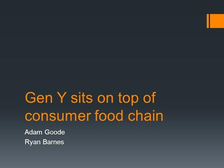 Gen Y sits on top of consumer food chain Adam Goode Ryan Barnes.