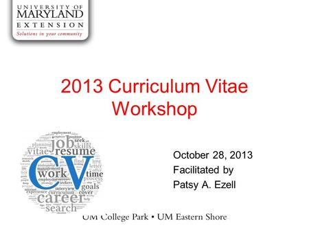 2013 Curriculum Vitae Workshop October 28, 2013 Facilitated by Patsy A. Ezell.