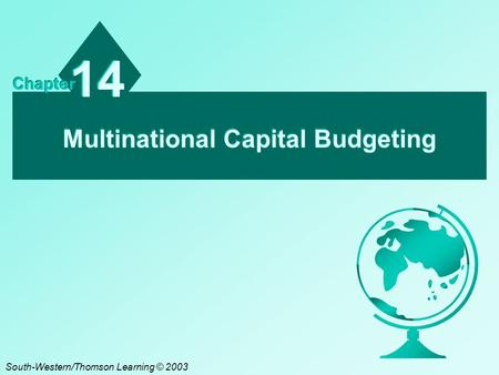 Multinational Capital Budgeting 14 Chapter South-Western/Thomson Learning © 2003.