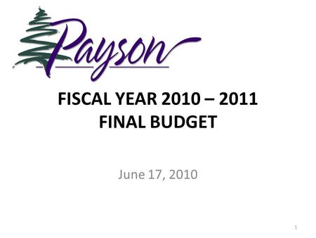 FISCAL YEAR 2010 – 2011 FINAL BUDGET June 17, 2010 1.