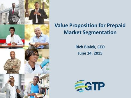 Rich Bialek, CEO June 24, 2015 Value Proposition for Prepaid Market Segmentation.