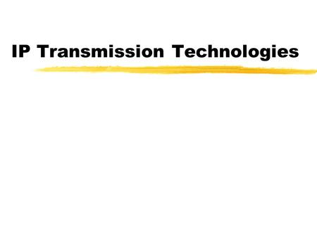 IP Transmission Technologies. Hourglass of TCP/IP Protocols  WWW phone... SMTP HTTP RTP... TCP UDP… IP ethernet PPP… CSMA async sonet... copper fiber.
