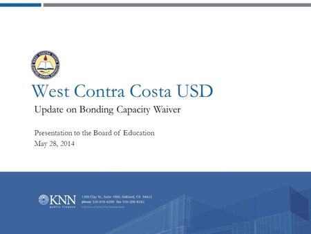 West Contra Costa USD Update on Bonding Capacity Waiver Presentation to the Board of Education May 28, 2014.