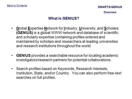 Back to Contents Global Expertise Network for Industry, University, and Scholars (GENIUS) is a global WWW network and database of scientific and scholarly.