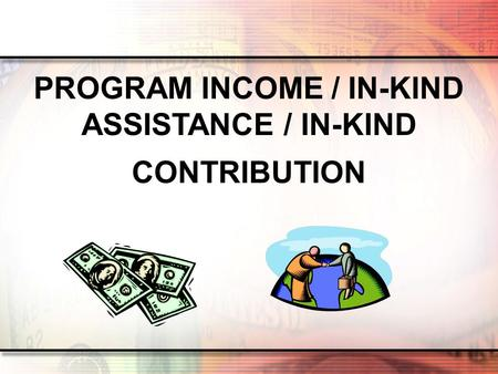 PROGRAM INCOME / IN-KIND ASSISTANCE / IN-KIND CONTRIBUTION.