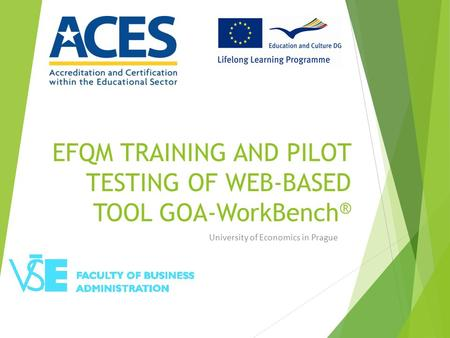 EFQM TRAINING AND PILOT TESTING OF WEB-BASED TOOL GOA-WorkBench ® University of Economics in Prague.