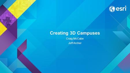 Creating 3D Campuses Craig McCabe Jeff Archer. Agenda Value of a 3D campus Data Migration Making a good campus map Transportation networks Publishing.