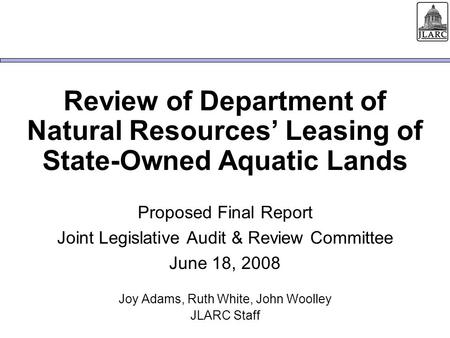 Review of Department of Natural Resources' Leasing of State-Owned Aquatic Lands Proposed Final Report Joint Legislative Audit & Review Committee June 18,