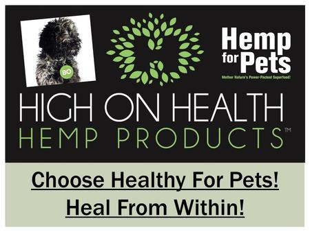 Choose Healthy For Pets! Heal From Within!. High On Health is an independently operated, Ontario hemp based company offering the largest selection of.