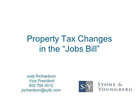 "Property Tax Changes in the ""Jobs Bill"" Judy Richardson Vice President 602.794.4012"