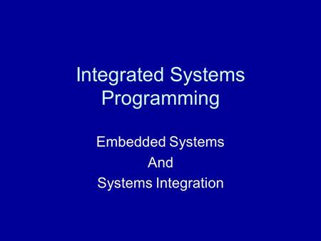 Integrated Systems Programming Embedded Systems And Systems Integration.