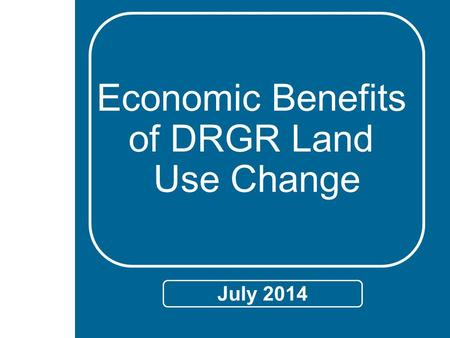 Economic Benefits of DRGR Land Use Change July 2014.