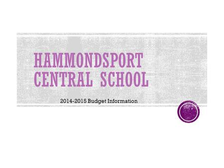 HAMMONDSPORT CENTRAL SCHOOL 2014-2015 Budget Information.