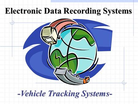 Electronic Data Recording Systems -Vehicle Tracking Systems-
