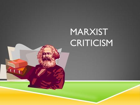 MARXIST CRITICISM. KARL MARX  Karl Heinrich Marx (5 May 1818 – 14 March 1883) was a German philosopher, economist, sociologist, historian, journalist,
