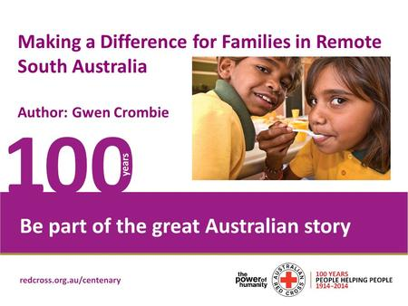Place Headline here Making a Difference for Families in Remote South Australia Author: Gwen Crombie.
