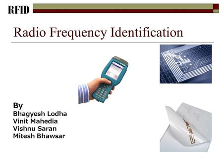 Radio Frequency Identification By Bhagyesh Lodha Vinit Mahedia Vishnu Saran Mitesh Bhawsar.