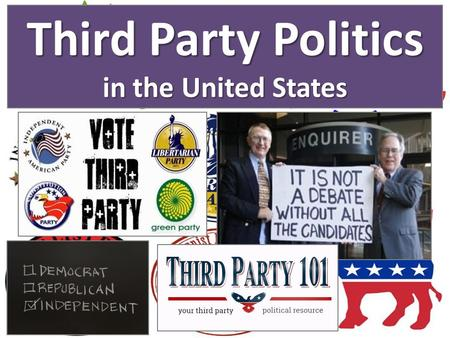 "Third Party Politics in the United States. Third Parties in the United States The term THIRD PARTY is used in the U.S. for ""any & all political parties."
