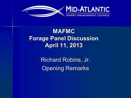 MAFMC Forage Panel Discussion April 11, 2013 Richard Robins, Jr. Opening Remarks.