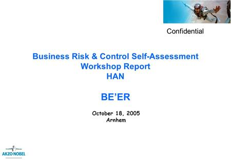 Business Risk & Control Self-Assessment Workshop Report HAN BE'ER October 18, 2005 Arnhem Confidential.