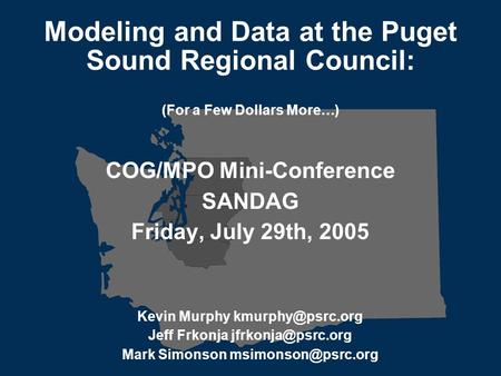 <strong>Transportation</strong> leadership you can trust. Modeling and Data at the Puget Sound Regional Council: (For a Few Dollars More…) COG/MPO Mini-Conference SANDAG.
