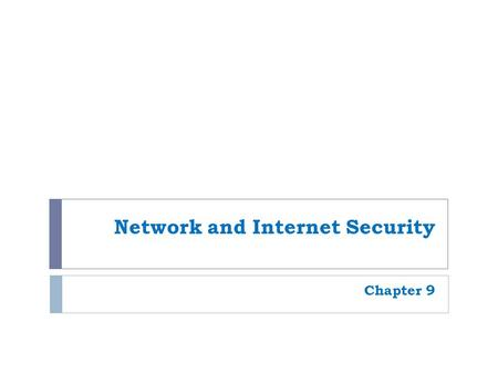 Network and Internet Security Chapter 9. 2 Why Be Concerned about Network and Internet Security?  Crime: Illegal activity  Computer crime (cybercrime):
