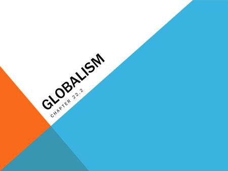 Globalism Chapter 22.2.