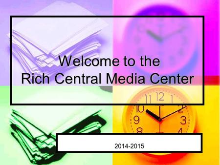 Welcome to the Rich Central Media Center Welcome to the Rich Central Media Center 2014-2015.