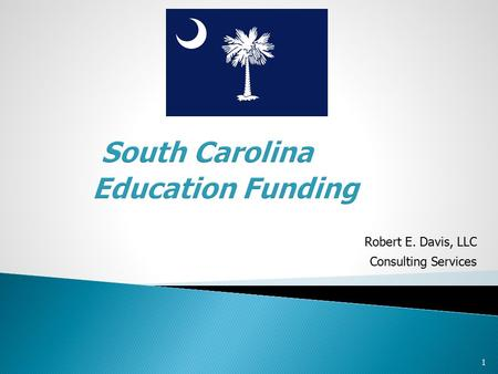 1 South Carolina Education Funding Robert E. Davis, LLC Consulting Services.