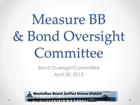 Measure BB & Bond Oversight Committee Bond Oversight Committee April 30, 2012.
