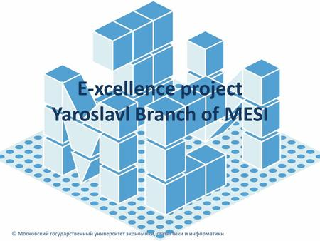 "E-xcellence project Yaroslavl Branch of MESI.  Regional Network:  Council of rectors in Yaroslavl  Chamber of Commerce and Industry  ""Manager-club"""