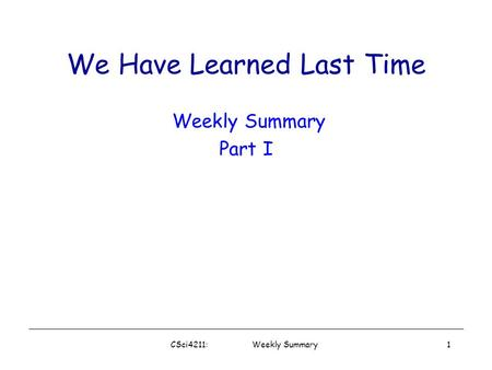 We Have Learned Last Time CSci4211: Weekly Summary1 Weekly Summary Part I.
