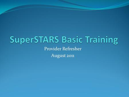 Provider Refresher August 2011. Send requests for login credentials and questions to: