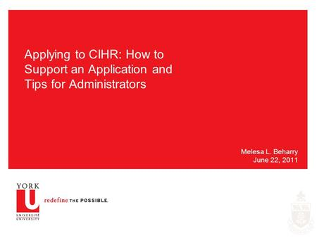 Applying to CIHR: How to Support an Application and Tips for Administrators Melesa L. Beharry June 22, 2011.