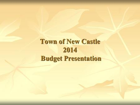 Town of New Castle 2014 Budget Presentation. What is the Tax Cap? Amount the Town is permitted to raise taxes. The Town Board can vote to override the.