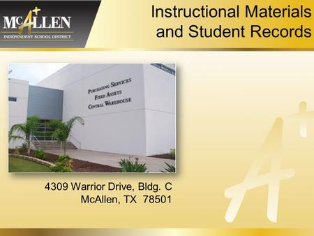 Instructional Materials and Student Records 4309 Warrior Drive, Bldg. C McAllen, TX 78501.
