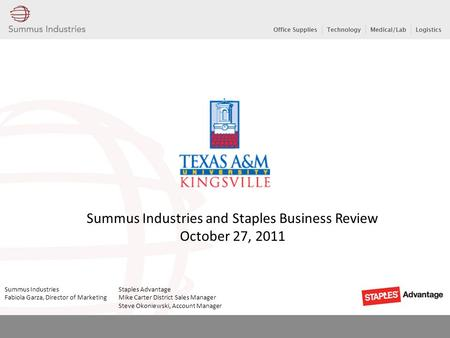 Summus Industries and Staples Business Review October 27, 2011 Summus Industries Staples Advantage Fabiola Garza, Director of Marketing Mike Carter District.