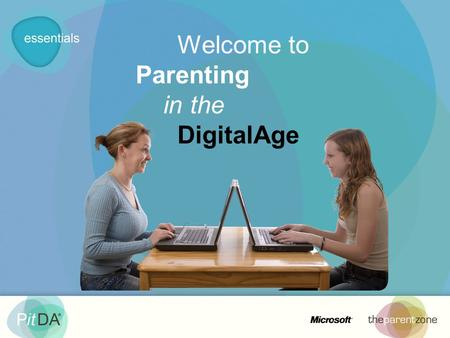 Welcome to Parenting in the DigitalAge. This training has been made possible thanks to support from Microsoft. Microsoft has made consumer online Safety.