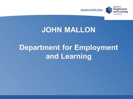 JOHN MALLON Department for Employment and Learning.