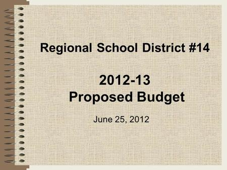 Regional School District #14 2012-13 Proposed Budget 1 June 25, 2012.