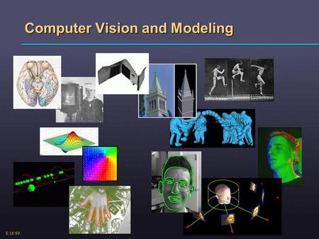 8/16/99 Computer Vision and Modeling. 8/16/99 Principal Components with SVD.