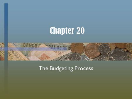 Chapter 20 The Budgeting Process. Planning and the Use of Budgets Companies spend a lot of time on _______ planning, which requires  Setting goals and.
