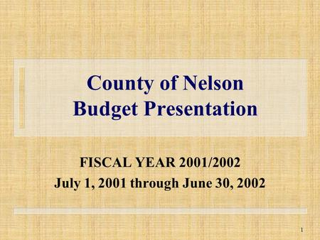 1 County of Nelson Budget Presentation FISCAL YEAR 2001/2002 July 1, 2001 through June 30, 2002.
